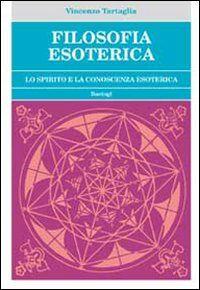 Filosofia esoterica. Lo spirito e la conoscenza esoterica