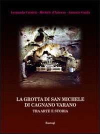 La La grotta di san Michele di Cagnano Varano. Tra arte e storia - Crisetti Leonarda D'Arienzo Michele Guida Antonio - wuz.it