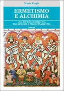 Ermetismo e alchimia. Un cammino iniziatico tra scienza e filosofia di vita