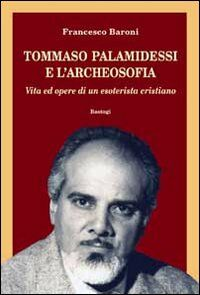 Tommaso Palamidessi e l'archeosofia. Vita e opere di un esoterista cristiano
