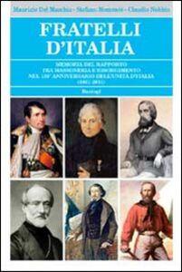 Fratelli d'Italia. Memoria del rapporto tra massoneria e Risorgimento nel 150° anniversario dell'Unità d'Italia (1861-2011)