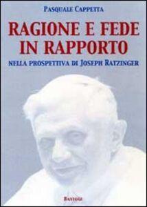 Ragione e fede in rapporto. Nella prospettiva di Joseph Ratzinger