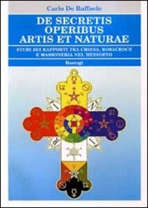 De secretis operibus artis et naturae. Studi sui rapporti tra Chiesa, Rosacroce e massoneria nel Medioevo