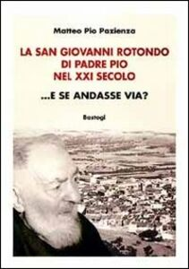 La San Giovanni Rotondo di padre Pio nel XXI secolo... E se andasse via?