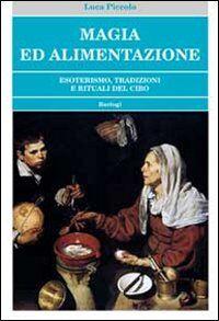 Magia ed alimentazione. Esoterismo, tradizioni e rituali del cibo