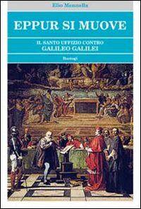 Eppur si muove. Il Santo Uffizio contro Galileo Galilei