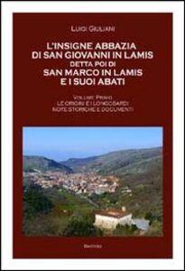L' insigne abbazia di San Giovanni in Lamis detta poi di San Marco in Lamis e i suoi abati. Le origini e longobardi note storiche e documenti