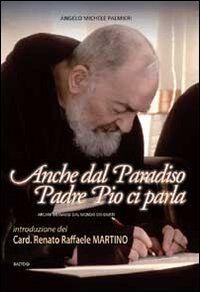 Anche dal paradiso Padre Pio ci parla. Arcani messaggi dal mondo dei giusti