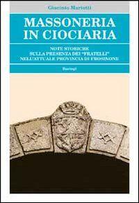 Massoneria in Ciociaria. Note storiche sulla presenza dei «fratelli» nell'attuale provincia di Frosinone