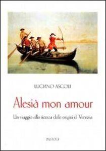 Alesià mon amour. Un viaggio alla ricerca delle origini di Venezia
