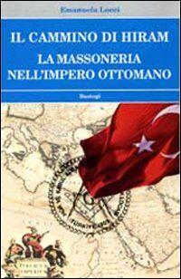 Il cammino di Hiram. La massoneria nell'impero ottomano