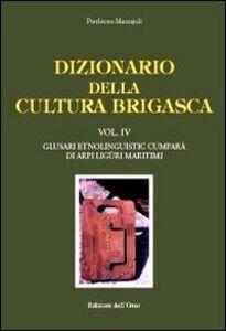 Dizionario della cultura brigasca. Vol. 4: Glusari etnolinguistic cumparà di Arpi Liguri Maritimi.