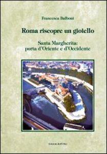 Roma riscopre un gioiello. Santa Margherita, porta d'Oriente e d'Occidente