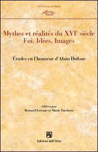Mythes et realités du XVI° siècle. Etudes en l'honneur de Alain Dufour