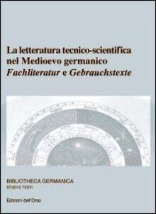 La letteratura tecnico-scientifico nel Medioevo germanico. Fachliteratur e Gebrauchstexte. Ediz. multilingue