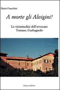 A morte gli Alvigini! Le vicissitudini dell'avvocato Tomaso, Garbagnano