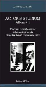 Actoris studium album. Vol. 1: Processo e composizione nella recitazione da Stanislavskij a Grotowski e oltre.