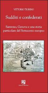 Sudditi e confederati. Sanremo, Genova e una storia particolare del Settecento europeo