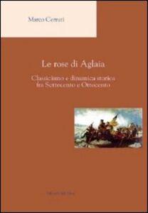 Le rose di Aglaia. Classicismo e dinamica storica fra settecento e ottocento