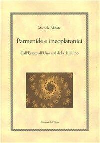 Parmenide e i neoplatonici. Dall'essere all'uno e al di là dell'uno