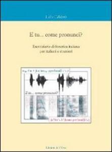 E tu... come pronunci? Eserciziario di fonetica italiana per italiani e stranieri. Con CD Audio