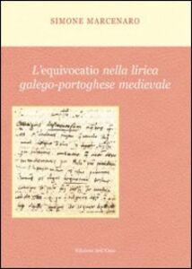 L' equivocatio nella lirica galego-portoghese medievale. Ediz. multilingue