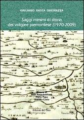 Saggi minimi di storia del volgare piemontese (1970-2009). Giuliano Gasca Queirazza