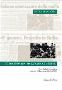 Più di cento anni ma la mafia c'è sempre. Crisi della Repubblica e ascesa delle mafie (1861-2011)