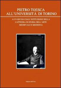 Pietro Toesca all'Università di Torino. A un secolo dall'istituzione della cattedra di storia dell'arte medievale moderna