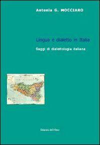 Lingua e dialetto in Italia. Saggi di dialettologia italiana