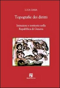 Topografie dei diritti. Istituzioni e territorio nella Repubblica di Genova