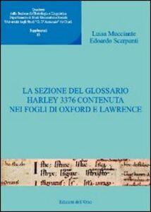 Quaderni della sezione di glottologia e linguistica del Dipartimento di studi medievali e moderni. Vol. 13: La sezione del glossario Harley 3376 contenuta nei fogli di Oxford e Lawrence.