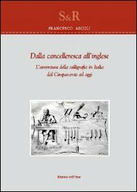 Dalla cancelleresca all'inglese. L'avventura della calligrafia in Italia dal Cinquecento ad oggi