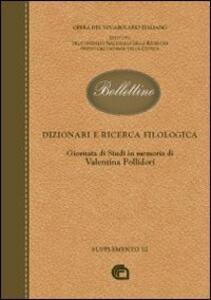 Bollettino dell'opera del vocabolario italiano. Dizionari e ricerca filologica. Giornata di studi in memoria di Valentina Pollidori