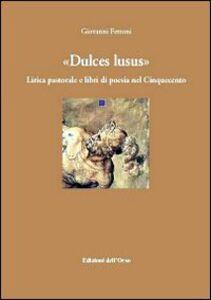 Dulce lusus. Lirica pastorale e libri di poesia nel Cinquecento