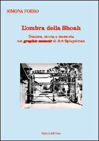 L' ombra della shoah. Trauma, storia e memoria nei graphic memoir di Art Spiegelman. Ediz. multilingue