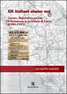 Gli italiani siamo noi. Guerra, Repubblica sociale e Resistenza in Provincia di Lucca (1940-1945)