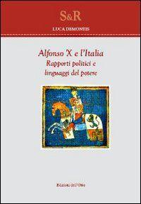 Alfonso X e l'Italia. Rapporti politici e linguaggi del potere