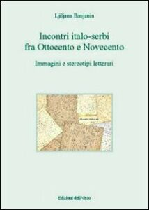 Incontri italo-serbi fra ottocento e novecento. Immagini e stereotipi letterari