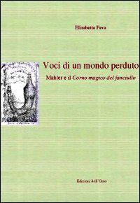Voci di un mondo perduto. Mahler e il corno magico del fanciullo. Ediz. multilingue