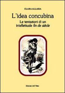 L' idea concubina. Le tentazioni di un intelletuale fin de siècle