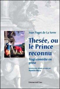 Thesée, ou le prince reconnu. Tragi-comédie en rose