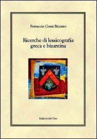 Ricerche di lessicografia greca e bizantina. Ediz. multilingue