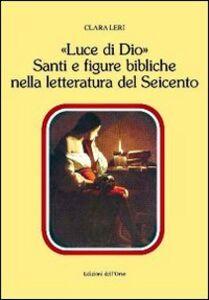 «Luce di Dio». Santi e figure bibliche nella letteratura del Seicento