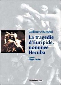 La tragedie d'Euripide, nommee Hecuba. Ediz. italiana e francese . Con CD-ROM
