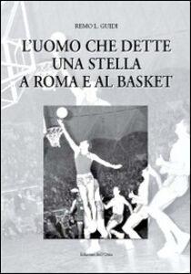 L' uomo che dette una stella a Roma e al basket