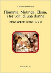 Flaminia, Mirtinda, Elena. I tre volti di una donna. Elena Balletti (1686-1771)