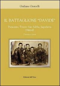 Il battaglione «Davide». Piemonte, Trieste San Sabba, Jgoslavia 1944-45. Cronaca e storia