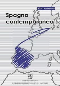 Spagna contemporanea. Semestrale di storia e bibliografia dell'Istituto di studi storici «Gaetano Salvemini» di Torino (2014). Ediz. multilingue. Vol. 45