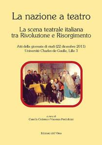La nazione a teatro. La scena teatrale italiana tra Rivoluzione e Risorgimento. Atti della Giornata di studi (Lille, 22 dicembre 2011)